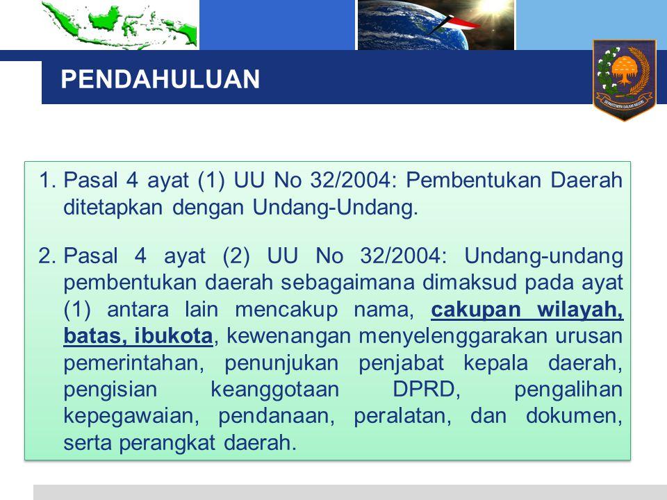 PENDAHULUAN Pasal 4 ayat (1) UU No 32/2004: Pembentukan Daerah ditetapkan dengan Undang-Undang.