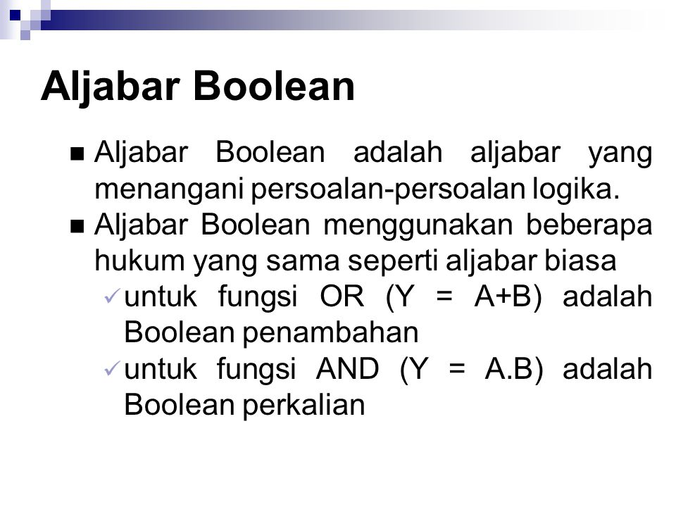 Aljabar Boolean Aljabar Boolean adalah aljabar yang menangani persoalan-persoalan logika.