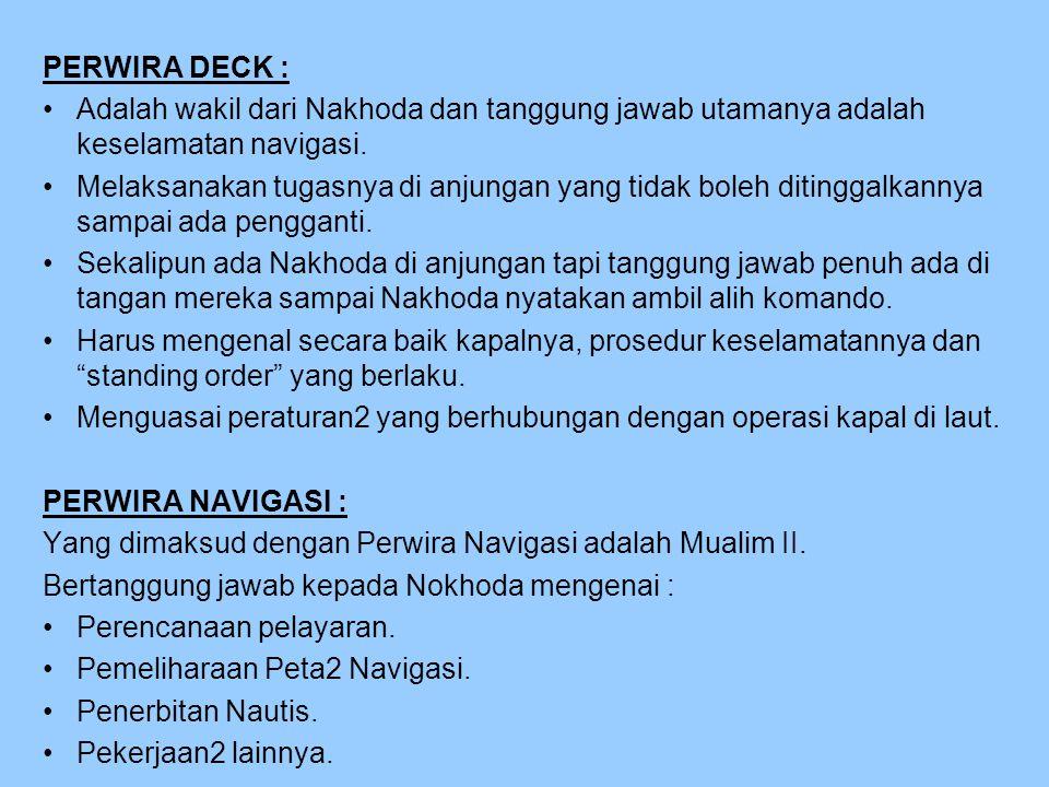 PERWIRA DECK : Adalah wakil dari Nakhoda dan tanggung jawab utamanya adalah keselamatan navigasi.