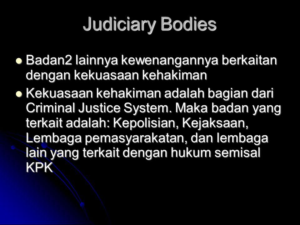 Judiciary Bodies Badan2 lainnya kewenangannya berkaitan dengan kekuasaan kehakiman.