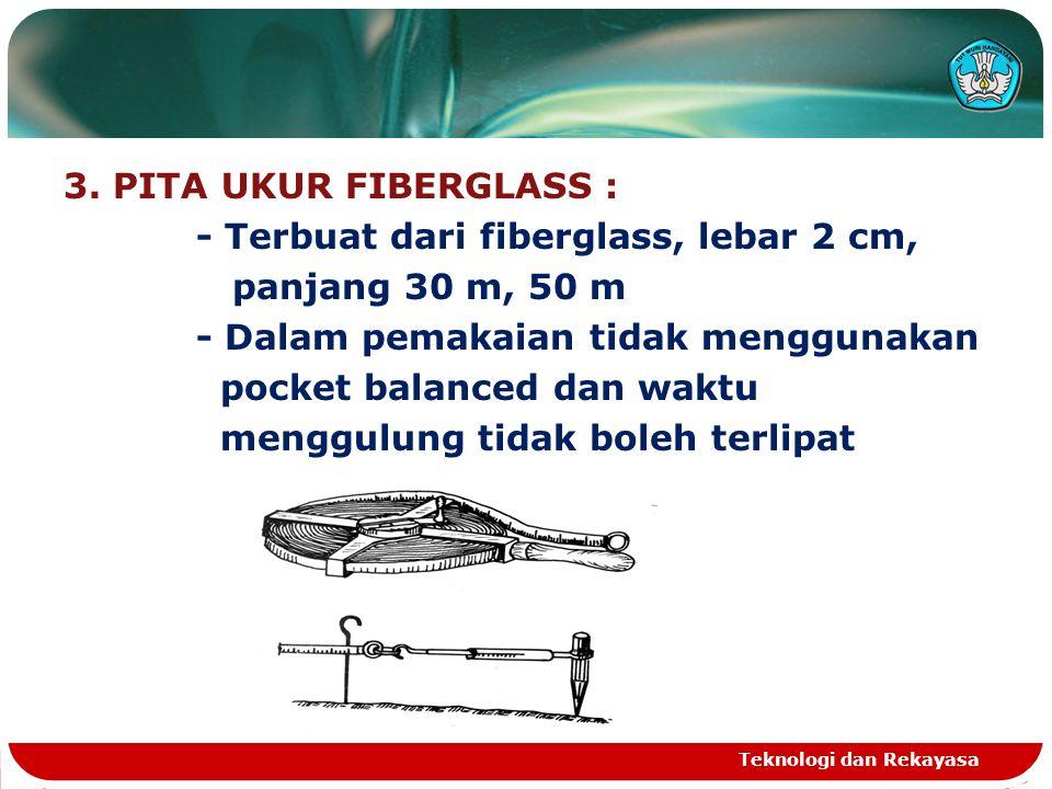 3. PITA UKUR FIBERGLASS : - Terbuat dari fiberglass, lebar 2 cm, panjang 30 m, 50 m - Dalam pemakaian tidak menggunakan pocket balanced dan waktu menggulung tidak boleh terlipat