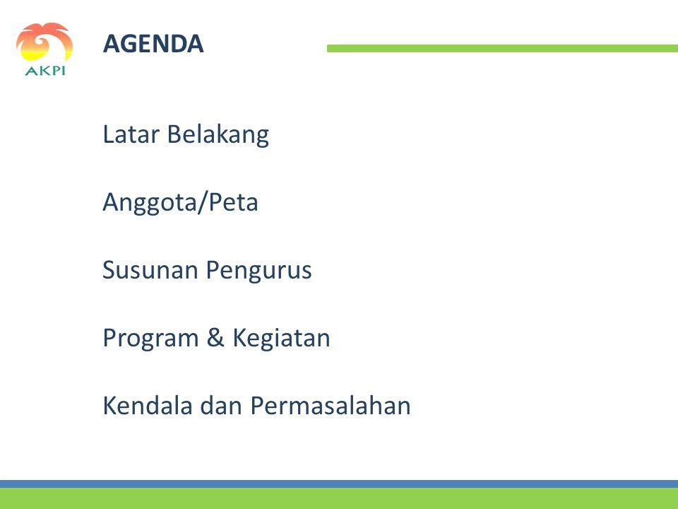 AGENDA Latar Belakang Anggota/Peta Susunan Pengurus Program & Kegiatan Kendala dan Permasalahan