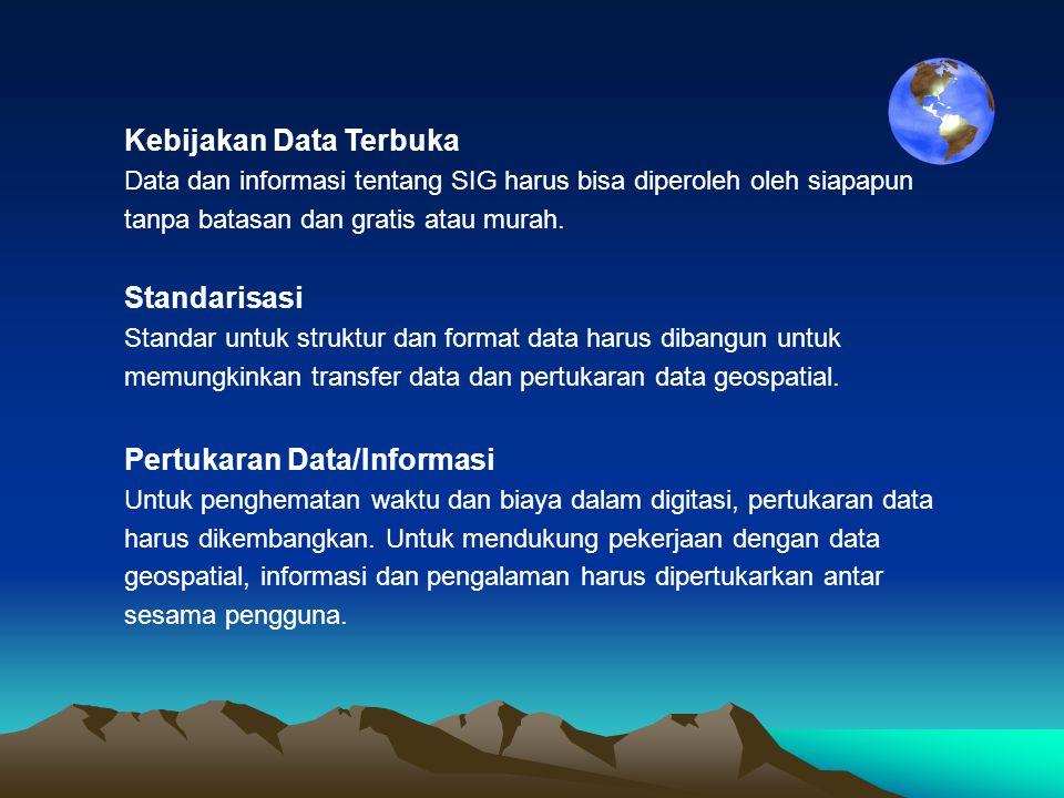 Kebijakan Data Terbuka Data dan informasi tentang SIG harus bisa diperoleh oleh siapapun tanpa batasan dan gratis atau murah.