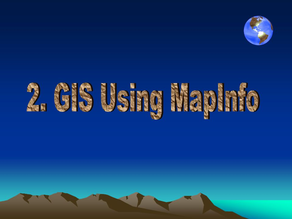 2. GIS Using MapInfo