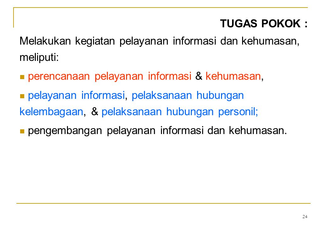 TUGAS POKOK : Melakukan kegiatan pelayanan informasi dan kehumasan, meliputi: perencanaan pelayanan informasi & kehumasan,