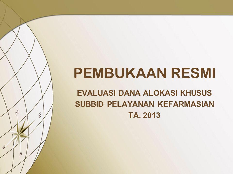 EVALUASI DANA ALOKASI KHUSUS SUBBID PELAYANAN KEFARMASIAN TA. 2013