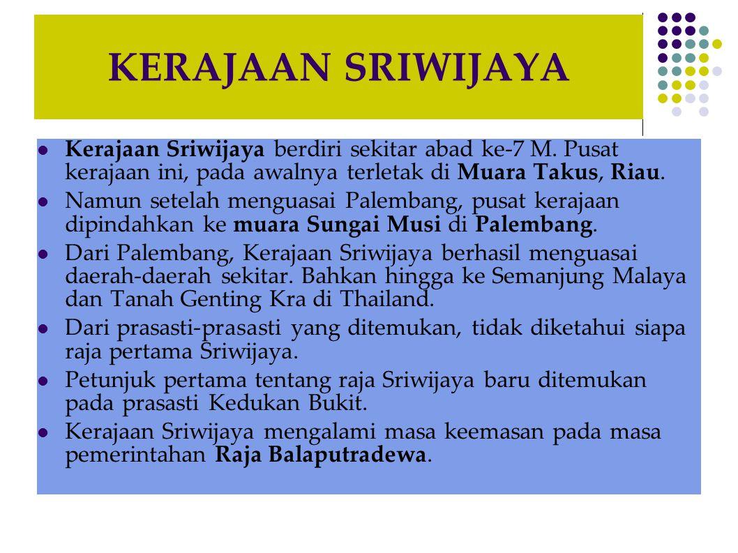 KERAJAAN SRIWIJAYA Kerajaan Sriwijaya berdiri sekitar abad ke-7 M. Pusat kerajaan ini, pada awalnya terletak di Muara Takus, Riau.