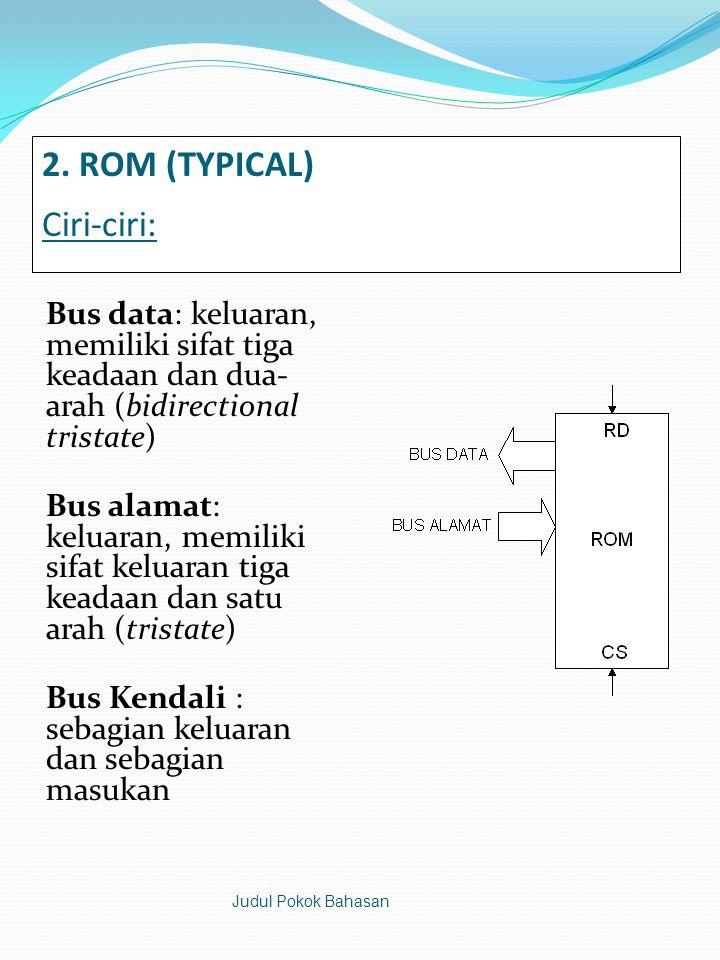 2. ROM (TYPICAL) Ciri-ciri: