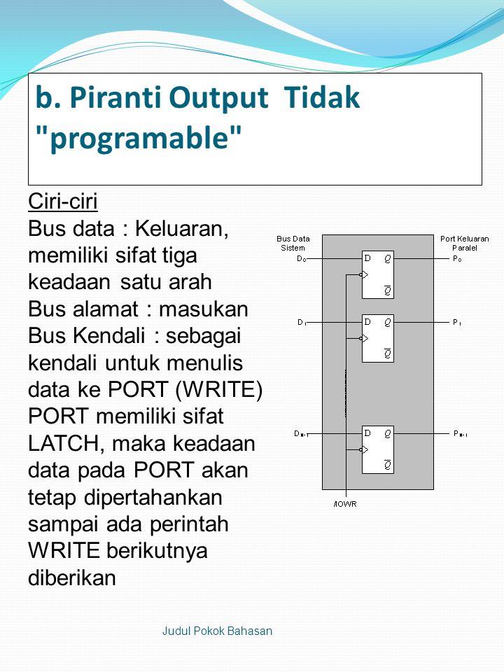 b. Piranti Output Tidak programable