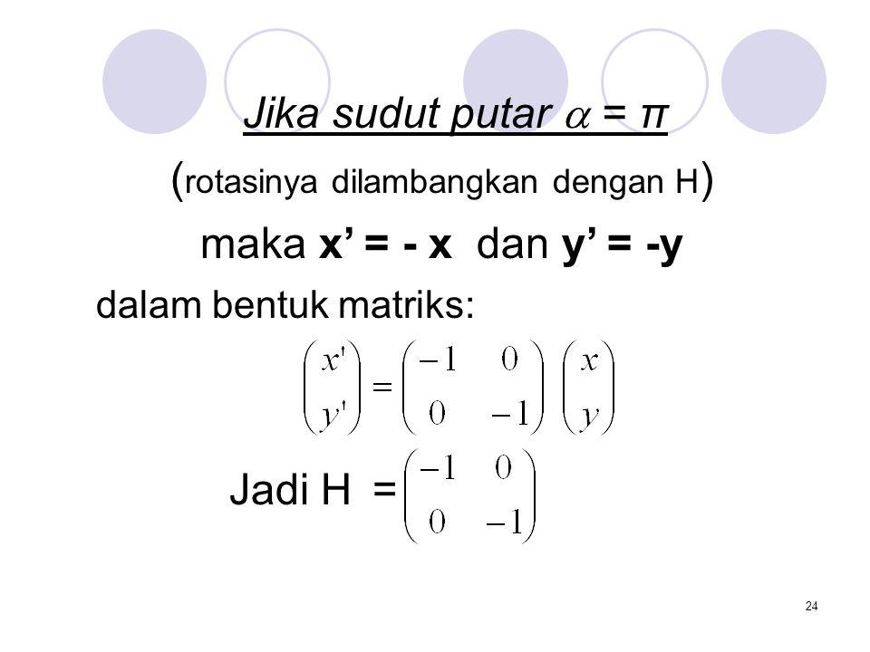 (rotasinya dilambangkan dengan H)