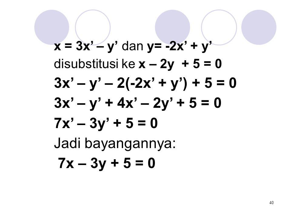 3x' – y' – 2(-2x' + y') + 5 = 0 3x' – y' + 4x' – 2y' + 5 = 0