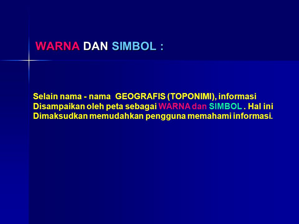 WARNA DAN SIMBOL : Selain nama - nama GEOGRAFIS (TOPONIMI), informasi