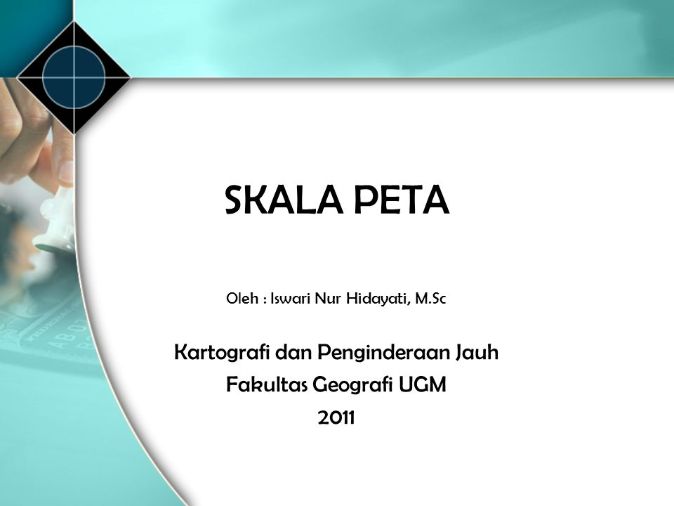 SKALA PETA Kartografi dan Penginderaan Jauh Fakultas Geografi UGM 2011