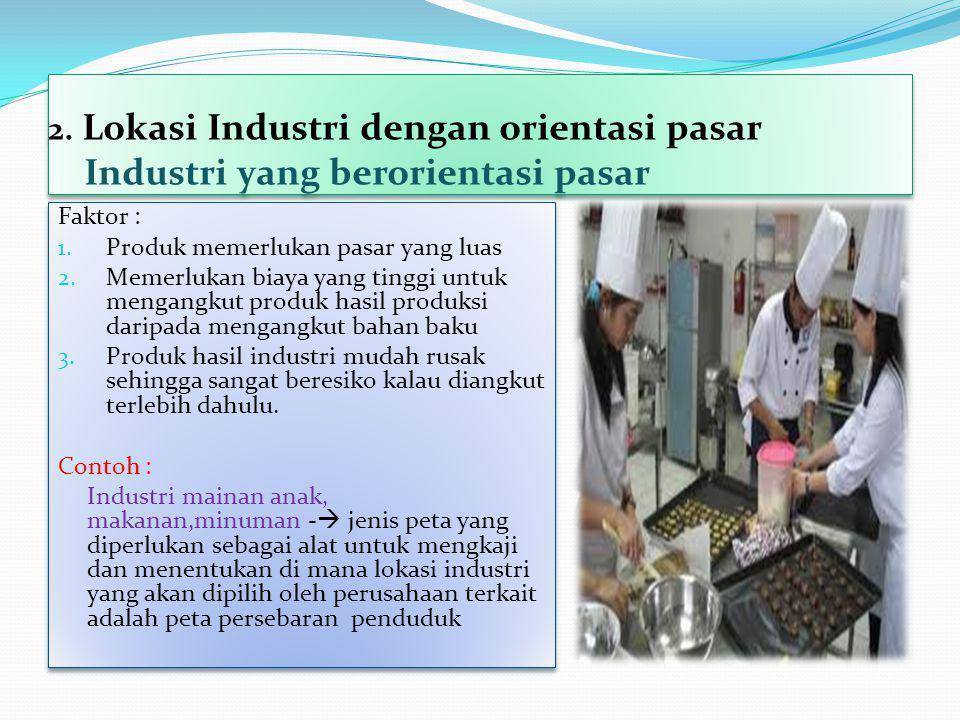 2. Lokasi Industri dengan orientasi pasar Industri yang berorientasi pasar