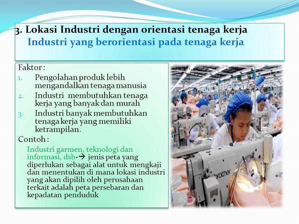 3. Lokasi Industri dengan orientasi tenaga kerja Industri yang berorientasi pada tenaga kerja