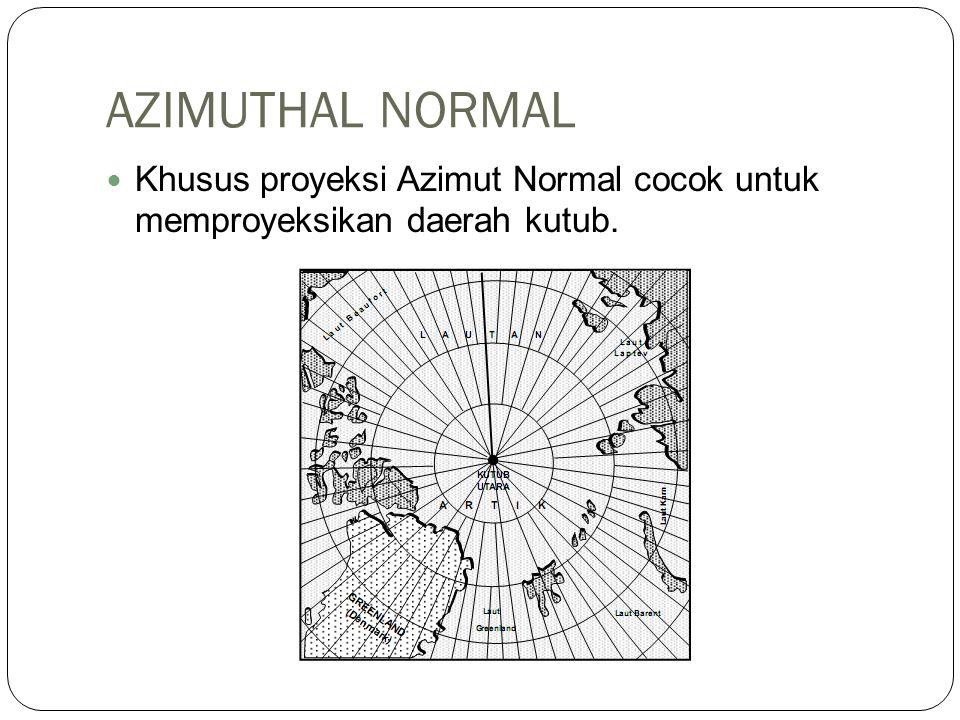 AZIMUTHAL NORMAL Khusus proyeksi Azimut Normal cocok untuk memproyeksikan daerah kutub.