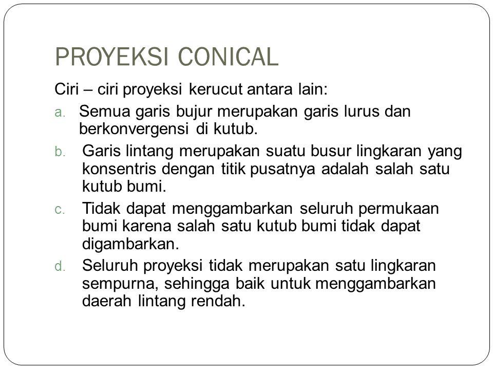 PROYEKSI CONICAL Ciri – ciri proyeksi kerucut antara lain: