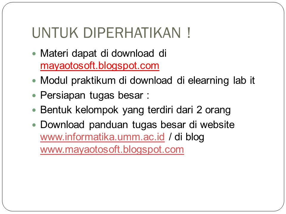UNTUK DIPERHATIKAN ! Materi dapat di download di mayaotosoft.blogspot.com. Modul praktikum di download di elearning lab it.