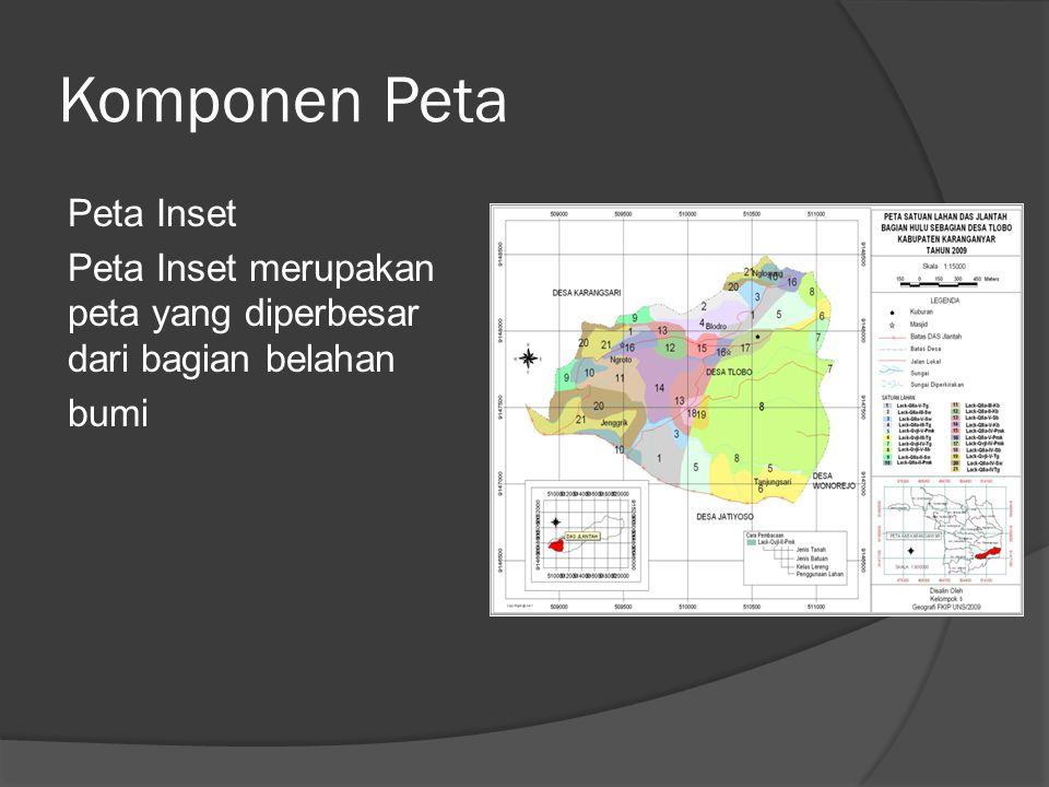 Komponen Peta Peta Inset Peta Inset merupakan peta yang diperbesar dari bagian belahan bumi