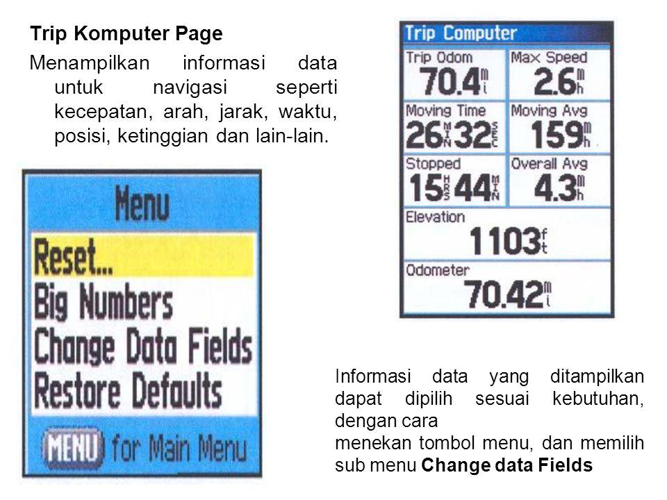 Trip Komputer Page Menampilkan informasi data untuk navigasi seperti kecepatan, arah, jarak, waktu, posisi, ketinggian dan lain-lain.