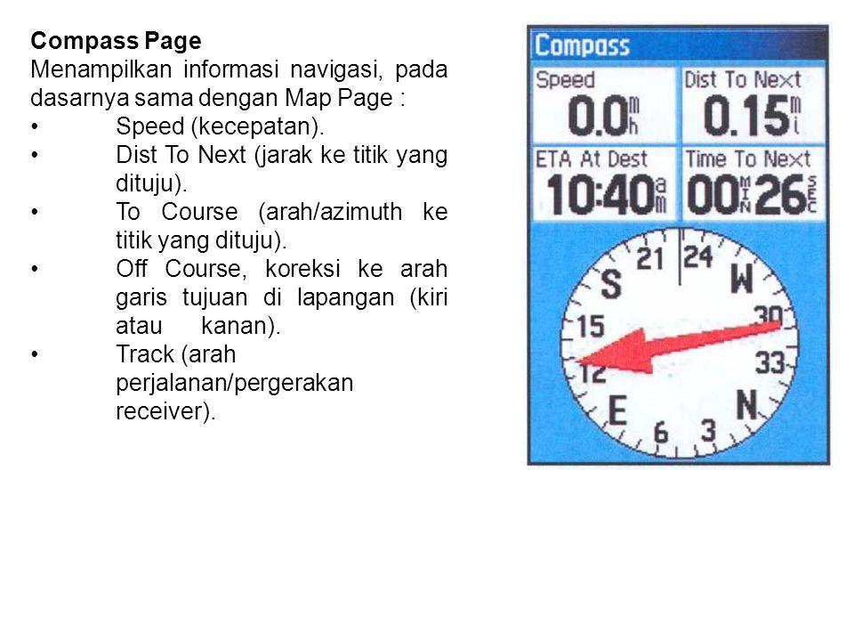 Compass Page Menampilkan informasi navigasi, pada dasarnya sama dengan Map Page : • Speed (kecepatan).