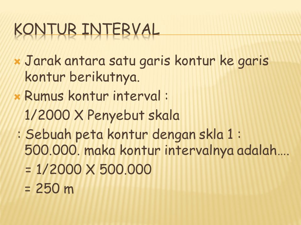 Kontur interval Jarak antara satu garis kontur ke garis kontur berikutnya. Rumus kontur interval :