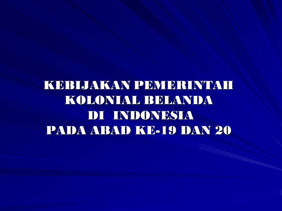 KEBIJAKAN PEMERINTAH KOLONIAL BELANDA DI INDONESIA PADA ABAD KE-19 DAN 20