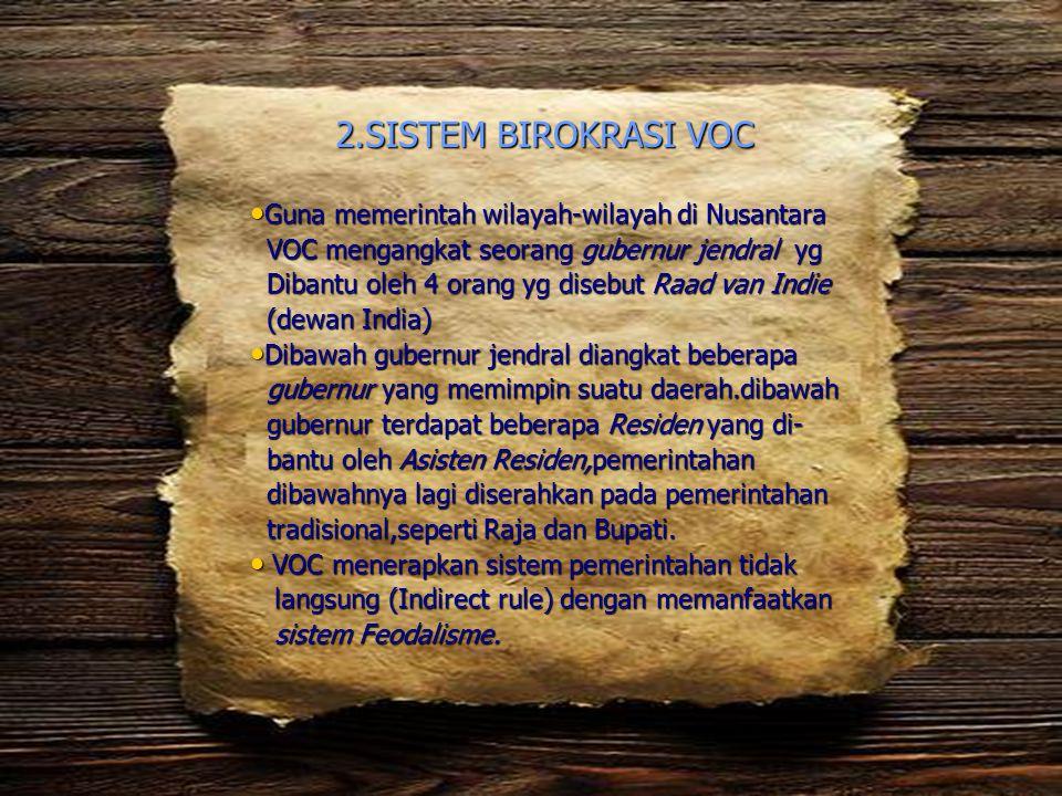 2.SISTEM BIROKRASI VOC Guna memerintah wilayah-wilayah di Nusantara