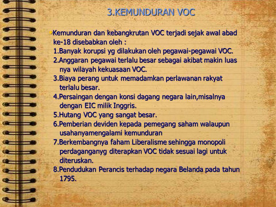 3.KEMUNDURAN VOC Kemunduran dan kebangkrutan VOC terjadi sejak awal abad. ke-18 disebabkan oleh :