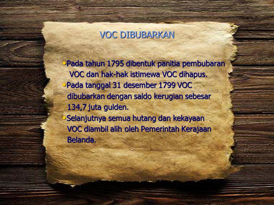 VOC DIBUBARKAN Pada tahun 1795 dibentuk panitia pembubaran
