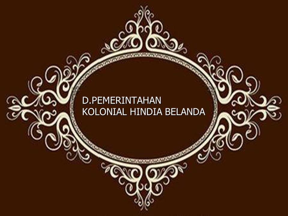 D.PEMERINTAHAN KOLONIAL HINDIA BELANDA
