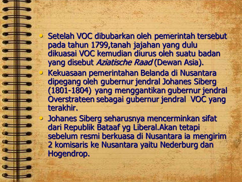 Setelah VOC dibubarkan oleh pemerintah tersebut pada tahun 1799,tanah jajahan yang dulu dikuasai VOC kemudian diurus oleh suatu badan yang disebut Aziatische Raad (Dewan Asia).