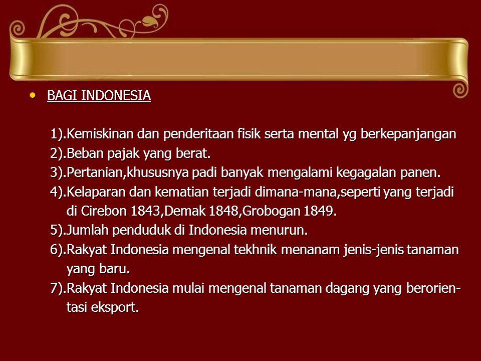 BAGI INDONESIA 1).Kemiskinan dan penderitaan fisik serta mental yg berkepanjangan. 2).Beban pajak yang berat.