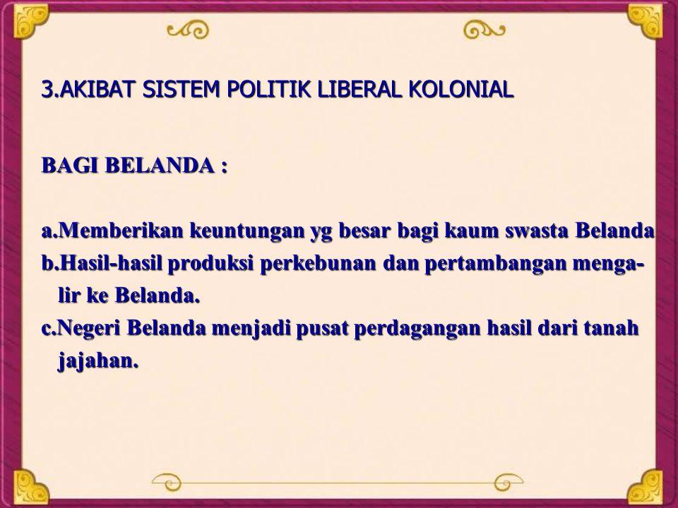 3.AKIBAT SISTEM POLITIK LIBERAL KOLONIAL