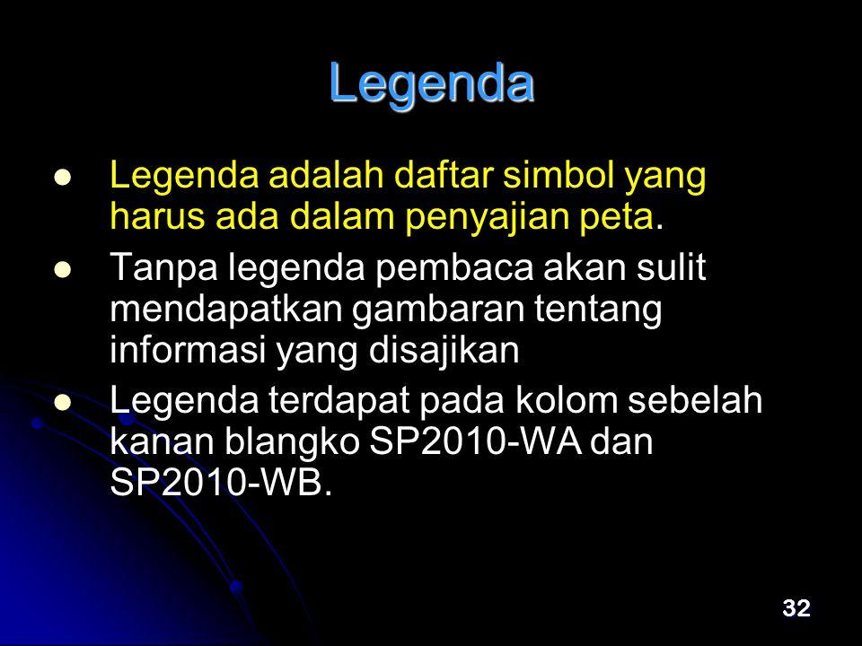 Legenda Legenda adalah daftar simbol yang harus ada dalam penyajian peta.