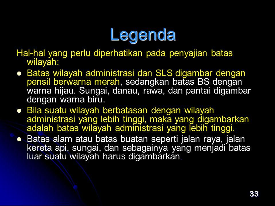 Legenda Hal-hal yang perlu diperhatikan pada penyajian batas wilayah: