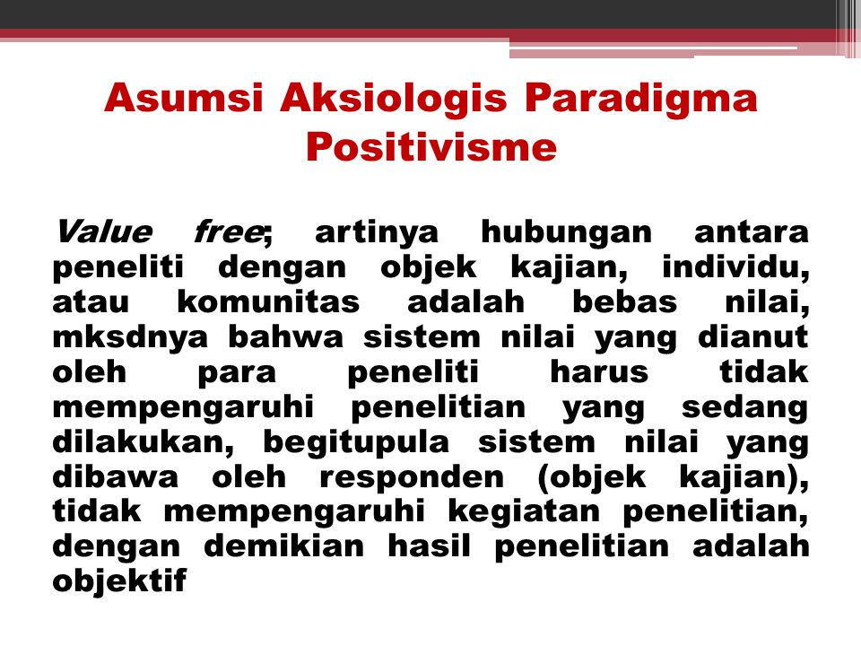 Asumsi Aksiologis Paradigma Positivisme