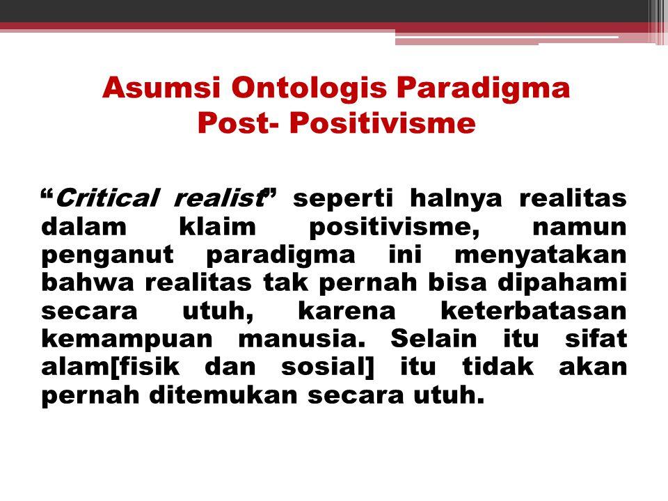 Asumsi Ontologis Paradigma Post- Positivisme