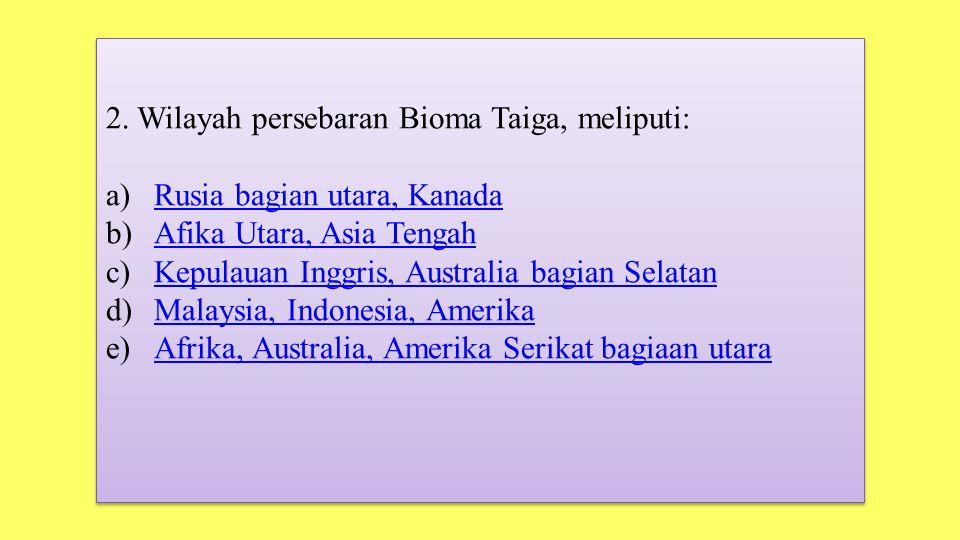 2. Wilayah persebaran Bioma Taiga, meliputi: