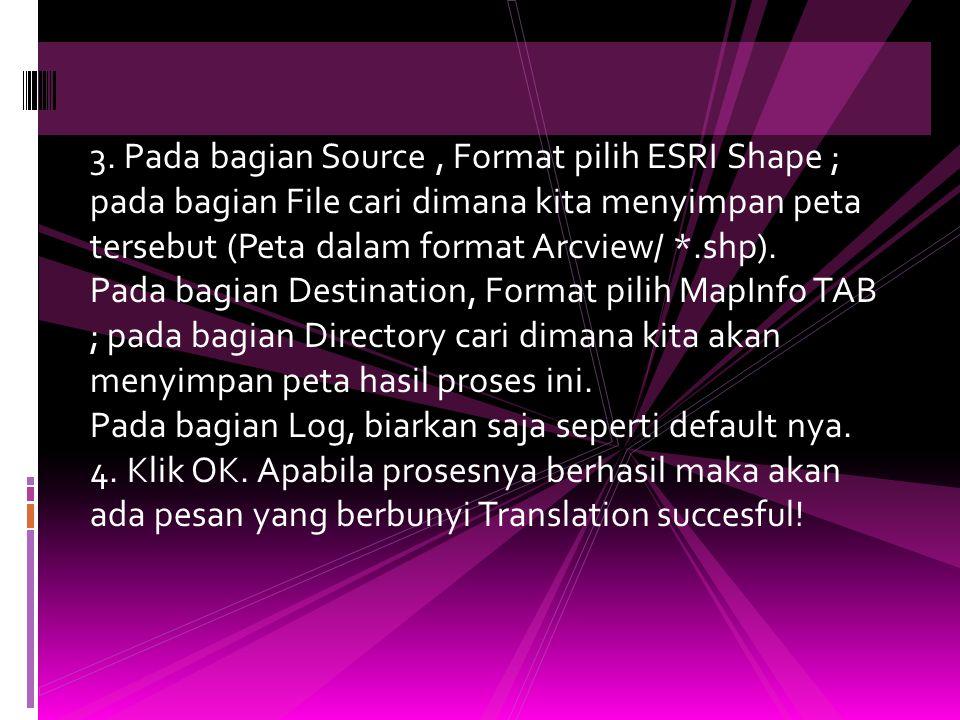 3. Pada bagian Source , Format pilih ESRI Shape ; pada bagian File cari dimana kita menyimpan peta tersebut (Peta dalam format Arcview/ *.shp).