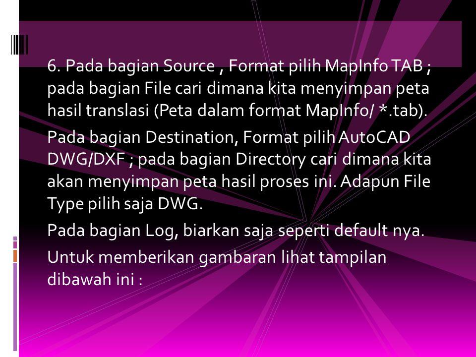 6. Pada bagian Source , Format pilih MapInfo TAB ; pada bagian File cari dimana kita menyimpan peta hasil translasi (Peta dalam format MapInfo/ *.tab).