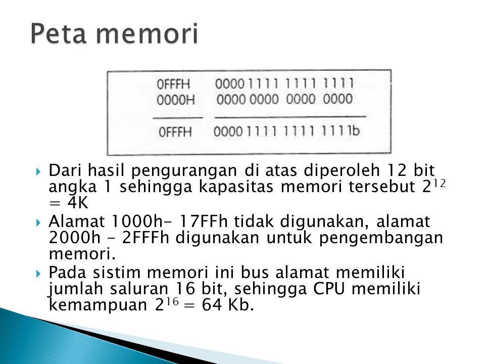 Peta memori Dari hasil pengurangan di atas diperoleh 12 bit angka 1 sehingga kapasitas memori tersebut 212 = 4K.