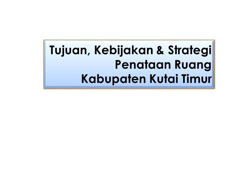 Tujuan, Kebijakan & Strategi Penataan Ruang Kabupaten Kutai Timur