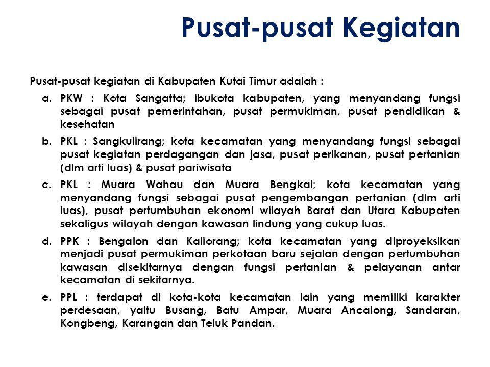 Pusat-pusat Kegiatan Pusat-pusat kegiatan di Kabupaten Kutai Timur adalah :