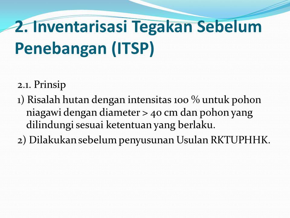 2. Inventarisasi Tegakan Sebelum Penebangan (ITSP)