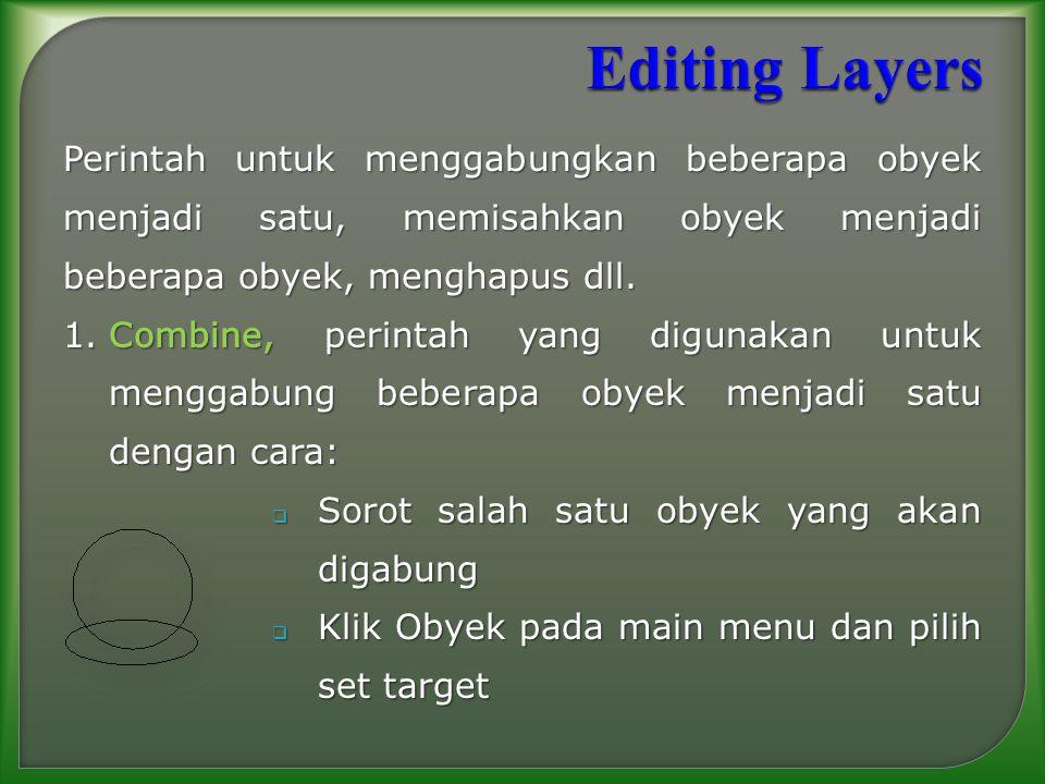 Editing Layers Perintah untuk menggabungkan beberapa obyek menjadi satu, memisahkan obyek menjadi beberapa obyek, menghapus dll.
