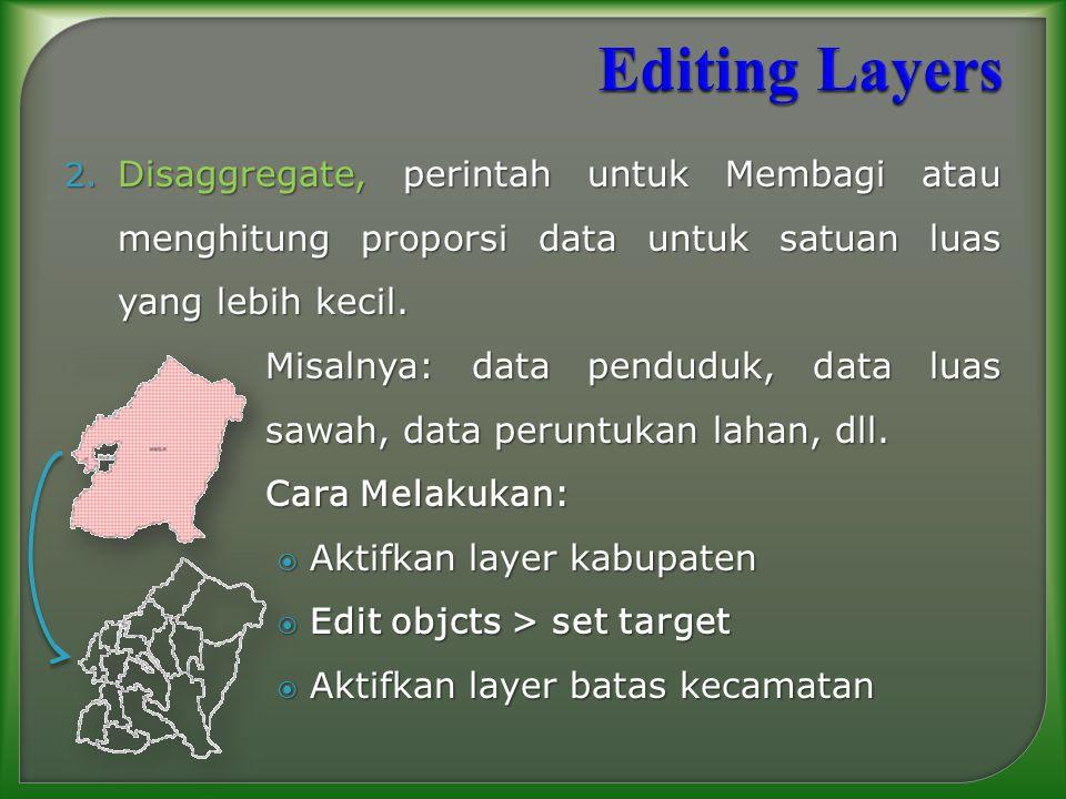 Editing Layers Disaggregate, perintah untuk Membagi atau menghitung proporsi data untuk satuan luas yang lebih kecil.