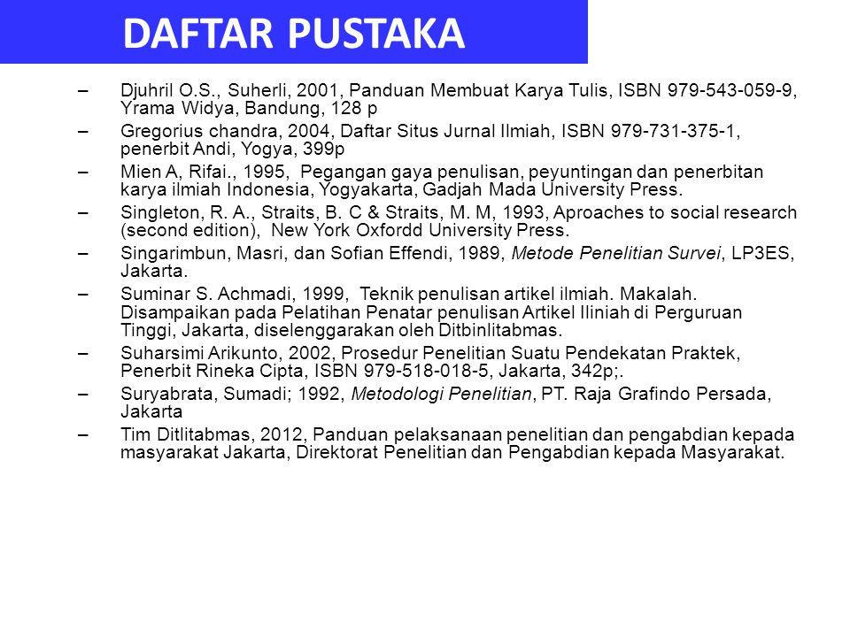DAFTAR PUSTAKA Djuhril O.S., Suherli, 2001, Panduan Membuat Karya Tulis, ISBN 979-543-059-9, Yrama Widya, Bandung, 128 p.