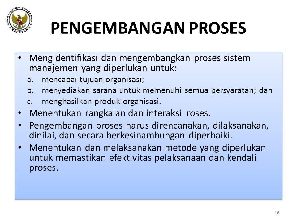 PENGEMBANGAN PROSES Mengidentifikasi dan mengembangkan proses sistem manajemen yang diperlukan untuk: