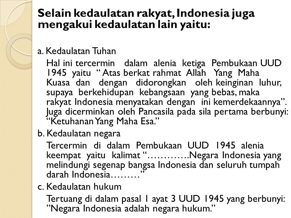 Selain kedaulatan rakyat, Indonesia juga mengakui kedaulatan lain yaitu: